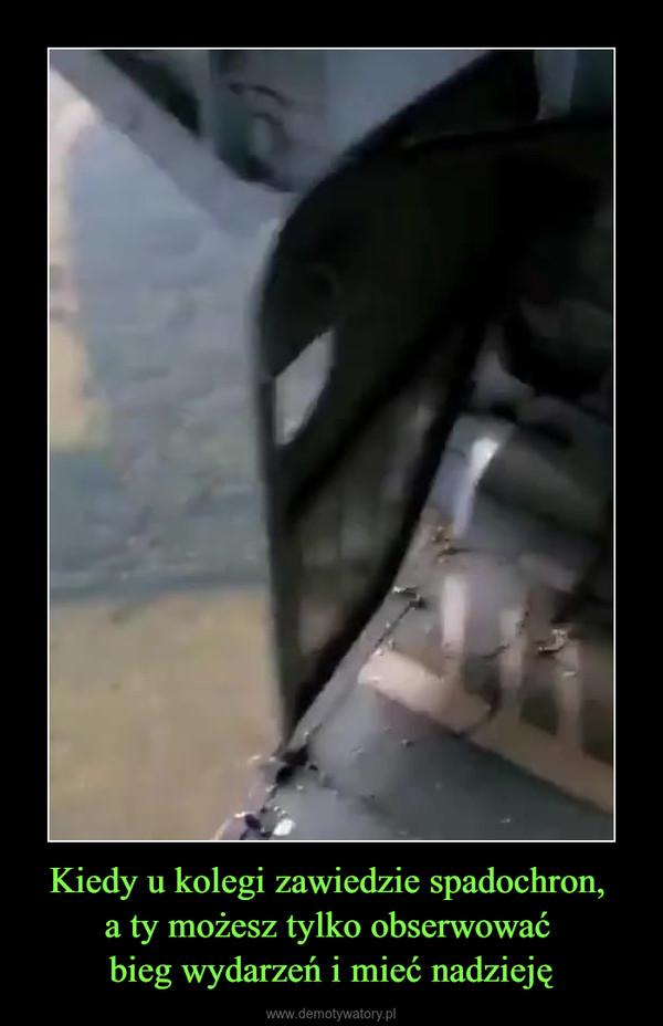 Kiedy u kolegi zawiedzie spadochron, a ty możesz tylko obserwować bieg wydarzeń i mieć nadzieję –