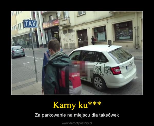 Karny ku*** – Za parkowanie na miejscu dla taksówek