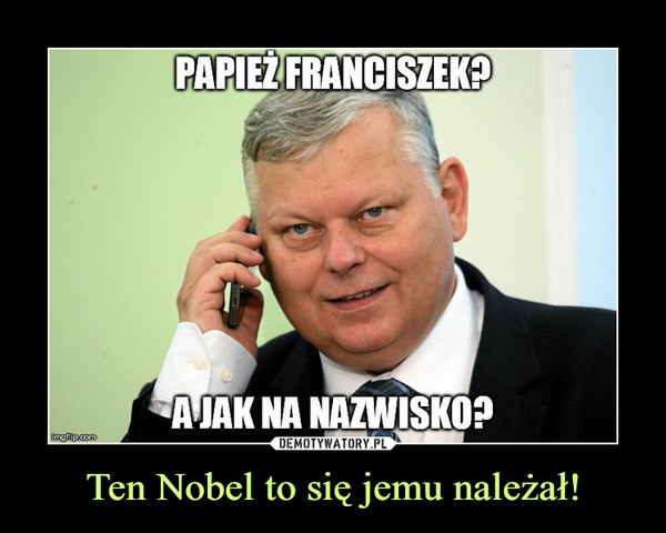 Ten Nobel to się jemu należał! –  PAPIEŻ FRANCISZEK?A JAK NA NAZWISKO?