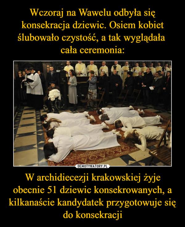 W archidiecezji krakowskiej żyje obecnie 51 dziewic konsekrowanych, a kilkanaście kandydatek przygotowuje się do konsekracji –