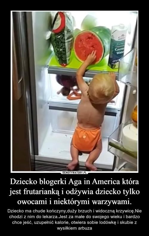 Dziecko blogerki Aga in America która jest frutarianką i odżywia dziecko tylko owocami i niektórymi warzywami.