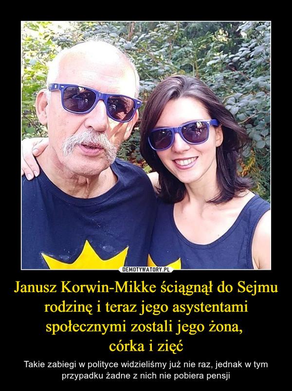 Janusz Korwin-Mikke ściągnął do Sejmu rodzinę i teraz jego asystentami społecznymi zostali jego żona, córka i zięć – Takie zabiegi w polityce widzieliśmy już nie raz, jednak w tym przypadku żadne z nich nie pobiera pensji