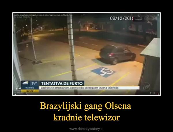 Brazylijski gang Olsena kradnie telewizor –