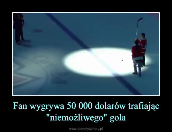 """Fan wygrywa 50 000 dolarów trafiając """"niemożliwego"""" gola –"""