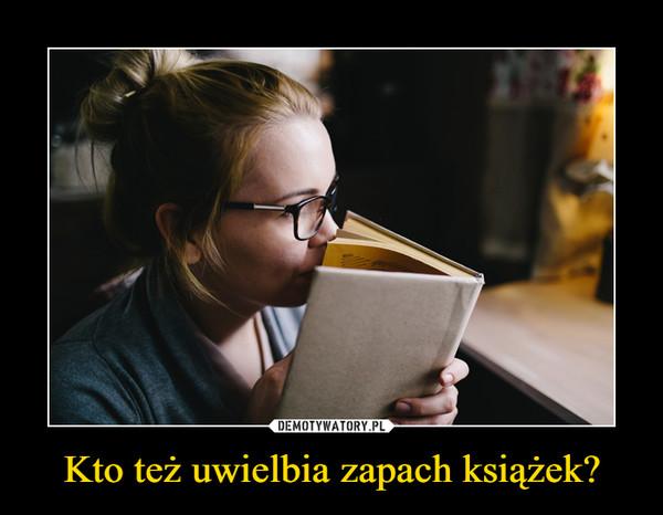 Kto też uwielbia zapach książek? –
