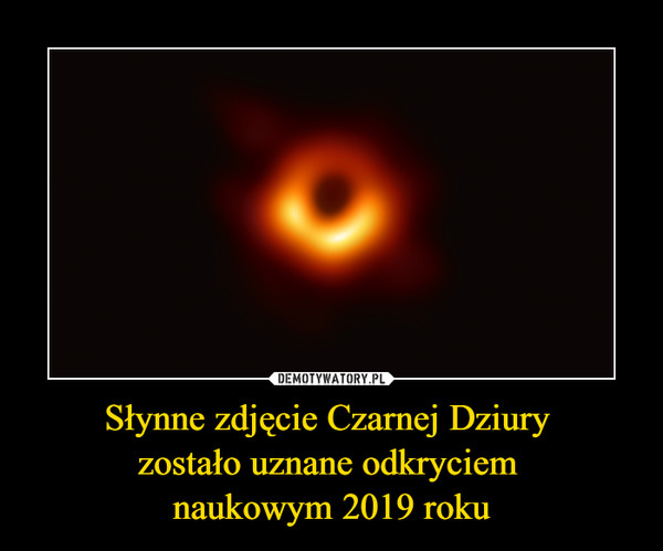 Słynne zdjęcie Czarnej Dziury zostało uznane odkryciem naukowym 2019 roku –