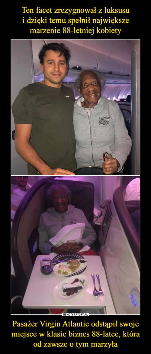 Ten facet zrezygnował z luksusu i dzięki temu spełnił największe marzenie 88-letniej kobiety Pasażer Virgin Atlantic odstąpił swoje miejsce w klasie biznes 88-latce, która od zawsze o tym marzyła