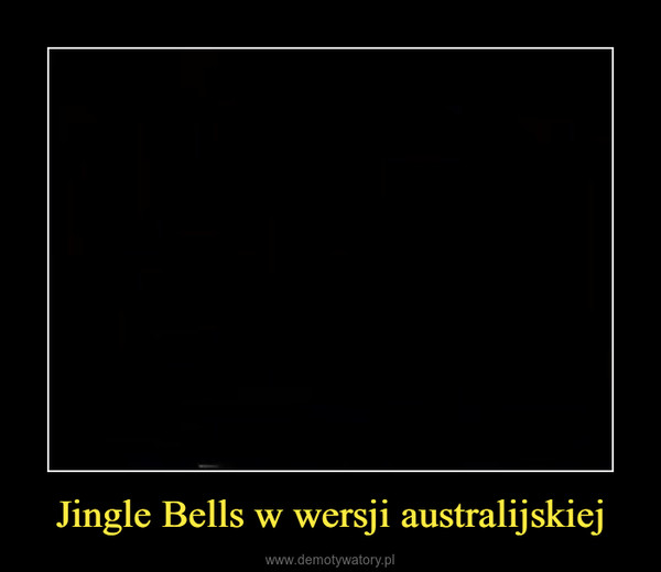 Jingle Bells w wersji australijskiej –