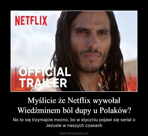 Myślicie że Netflix wywołał Wiedźminem ból dupy u Polaków? – No to się trzymajcie mocno, bo w styczniu pojawi się serial o Jezusie w naszych czasach