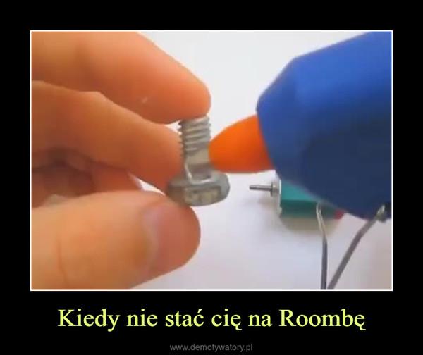 Kiedy nie stać cię na Roombę –