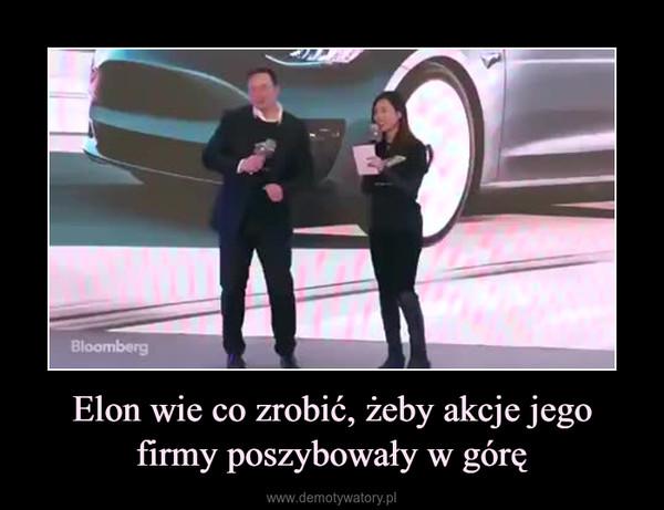 Elon wie co zrobić, żeby akcje jego firmy poszybowały w górę –