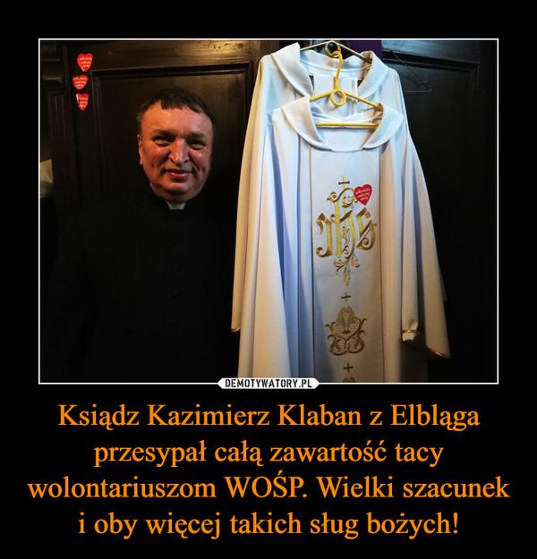Ksiądz Kazimierz Klaban z Elbląga przesypał całą zawartość tacy wolontariuszom WOŚP. Wielki szacunek i oby więcej takich sług bożych! –