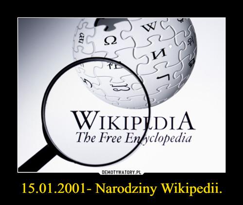 15.01.2001- Narodziny Wikipedii.