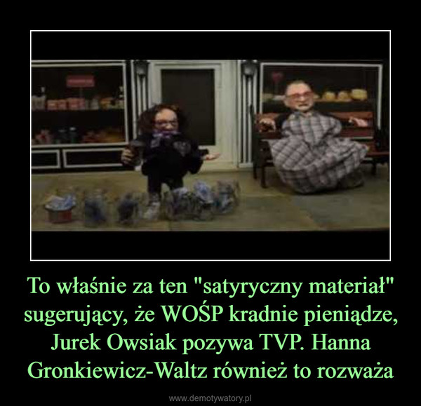 """To właśnie za ten """"satyryczny materiał"""" sugerujący, że WOŚP kradnie pieniądze, Jurek Owsiak pozywa TVP. Hanna Gronkiewicz-Waltz również to rozważa –"""