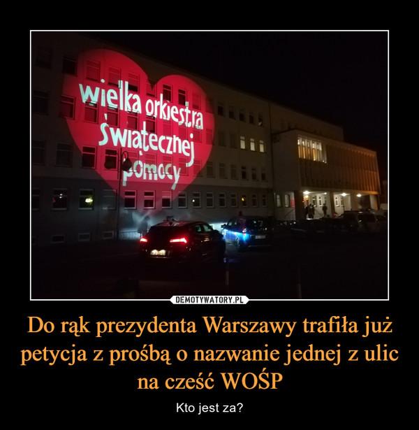 Do rąk prezydenta Warszawy trafiła już petycja z prośbą o nazwanie jednej z ulic na cześć WOŚP – Kto jest za?