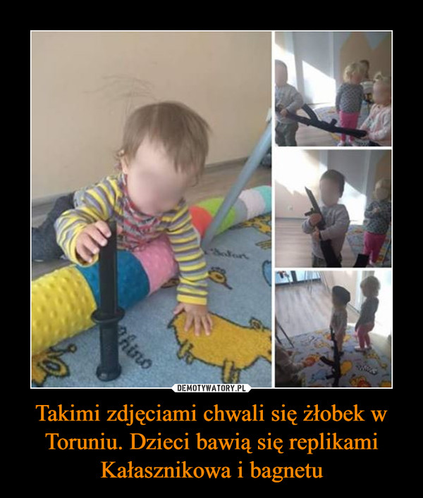 Takimi zdjęciami chwali się żłobek w Toruniu. Dzieci bawią się replikami Kałasznikowa i bagnetu –