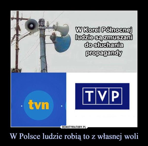 W Polsce ludzie robią to z własnej woli –