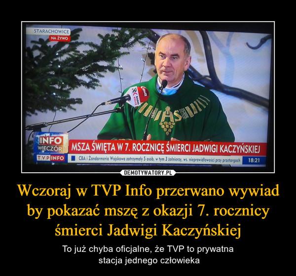 Wczoraj w TVP Info przerwano wywiad by pokazać mszę z okazji 7. rocznicy śmierci Jadwigi Kaczyńskiej – To już chyba oficjalne, że TVP to prywatna stacja jednego człowieka