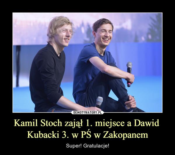 Kamil Stoch zajął 1. miejsce a Dawid Kubacki 3. w PŚ w Zakopanem – Super! Gratulacje!