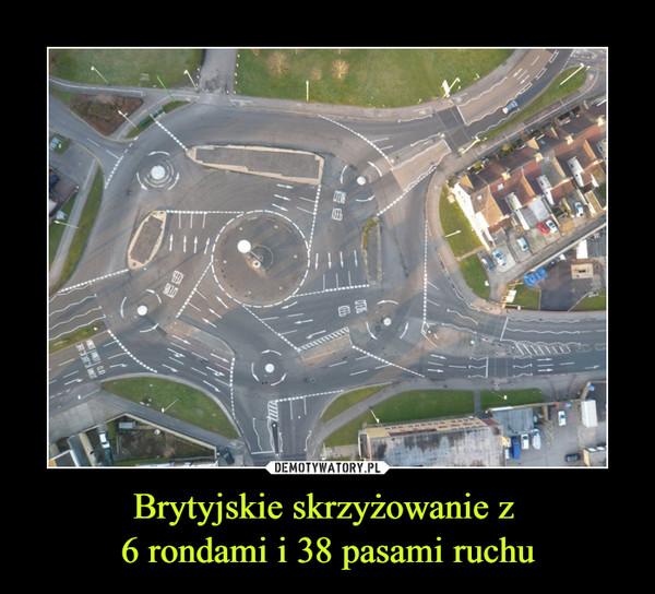 Brytyjskie skrzyżowanie z 6 rondami i 38 pasami ruchu –