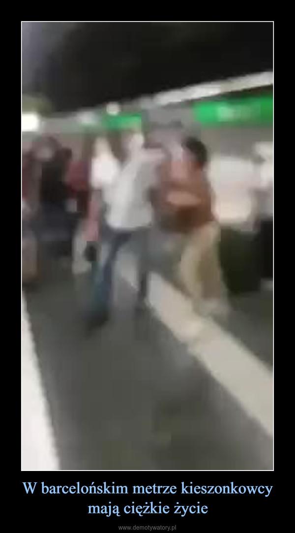 W barcelońskim metrze kieszonkowcy mają ciężkie życie –
