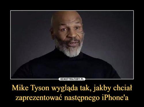 Mike Tyson wygląda tak, jakby chciał zaprezentować następnego iPhone'a