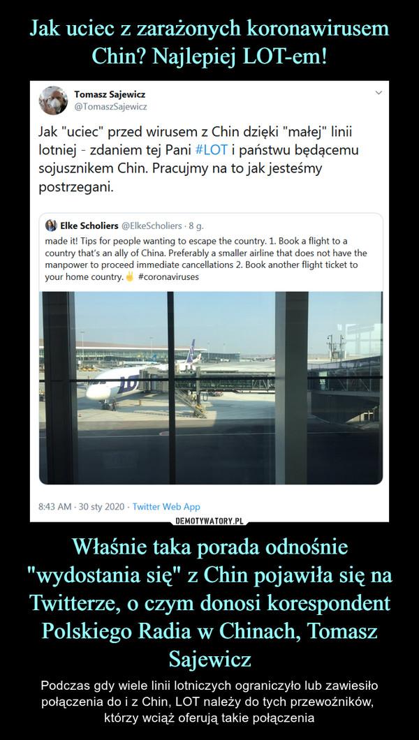 """Właśnie taka porada odnośnie """"wydostania się"""" z Chin pojawiła się na Twitterze, o czym donosi korespondent Polskiego Radia w Chinach, Tomasz Sajewicz – Podczas gdy wiele linii lotniczych ograniczyło lub zawiesiło połączenia do i z Chin, LOT należy do tych przewoźników, którzy wciąż oferują takie połączenia Tomasz Sajewicz@TomaszSajewiczJak """"uciec"""" przed wirusem z Chin dzięki """"małej"""" linii lotniej - zdaniem tej Pani #LOT i państwu będącemu sojusznikem Chin. Pracujmy na to jak jesteśmy postrzegani."""