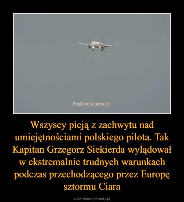 Wszyscy pieją z zachwytu nad umiejętnościami polskiego pilota. Tak Kapitan Grzegorz Siekierda wylądował w ekstremalnie trudnych warunkach podczas przechodzącego przez Europę sztormu Ciara –