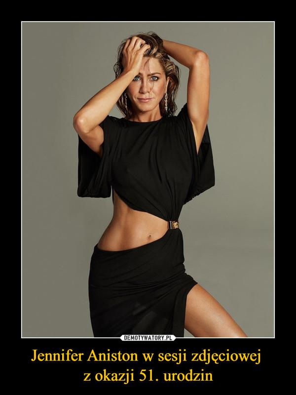 Jennifer Aniston w sesji zdjęciowej z okazji 51. urodzin –