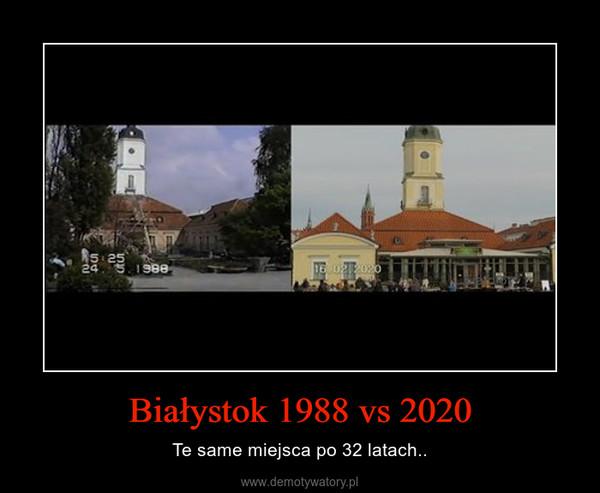 Białystok 1988 vs 2020 – Te same miejsca po 32 latach..