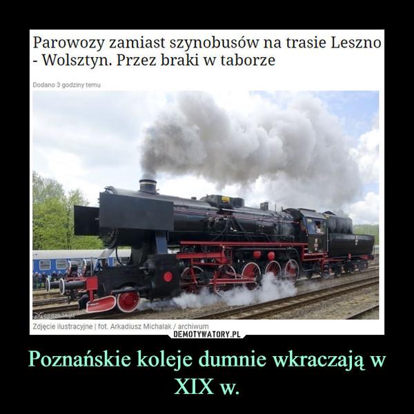 Poznańskie koleje dumnie wkraczają w XIX w. –