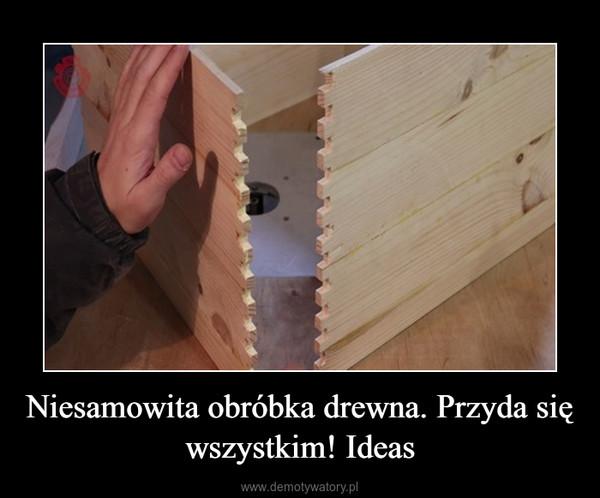 Niesamowita obróbka drewna. Przyda się wszystkim! Ideas –