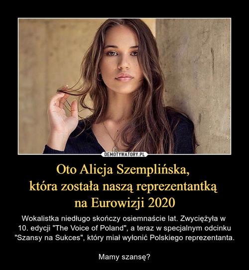 Oto Alicja Szemplińska,  która została naszą reprezentantką  na Eurowizji 2020