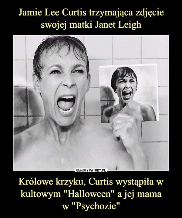 """Królowe krzyku, Curtis wystąpiła w kultowym """"Halloween"""" a jej mamaw """"Psychozie"""" –"""