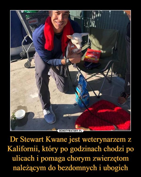 Dr Stewart Kwane jest weterynarzem z Kalifornii, który po godzinach chodzi po ulicach i pomaga chorym zwierzętom należącym do bezdomnych i ubogich –