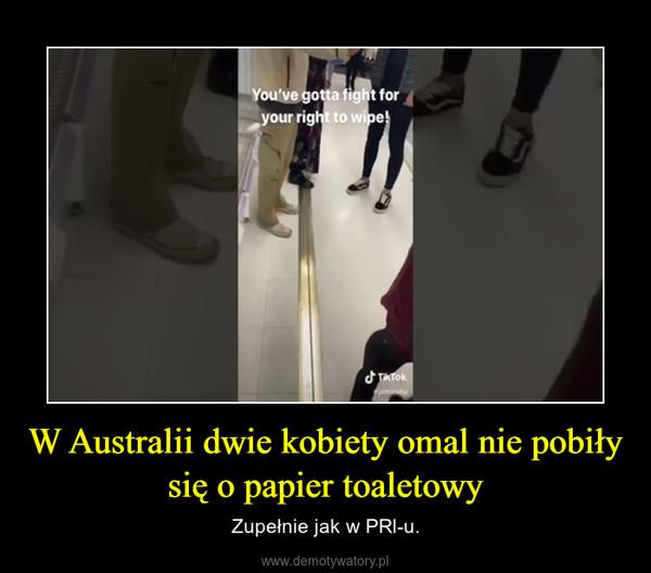 W Australii dwie kobiety omal nie pobiły się o papier toaletowy – Zupełnie jak w PRl-u.