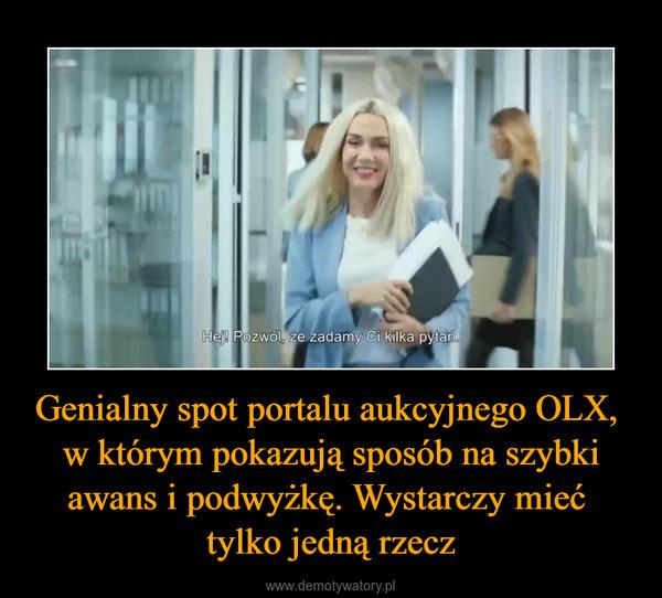 Genialny spot portalu aukcyjnego OLX, w którym pokazują sposób na szybki awans i podwyżkę. Wystarczy mieć tylko jedną rzecz –