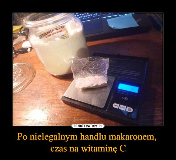 Po nielegalnym handlu makaronem, czas na witaminę C –