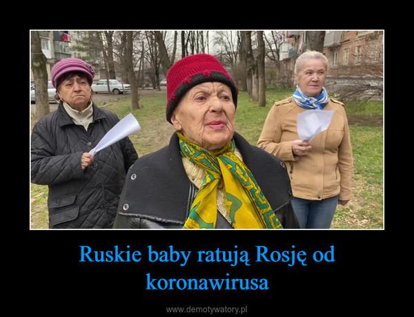 Ruskie baby ratują Rosję od koronawirusa –