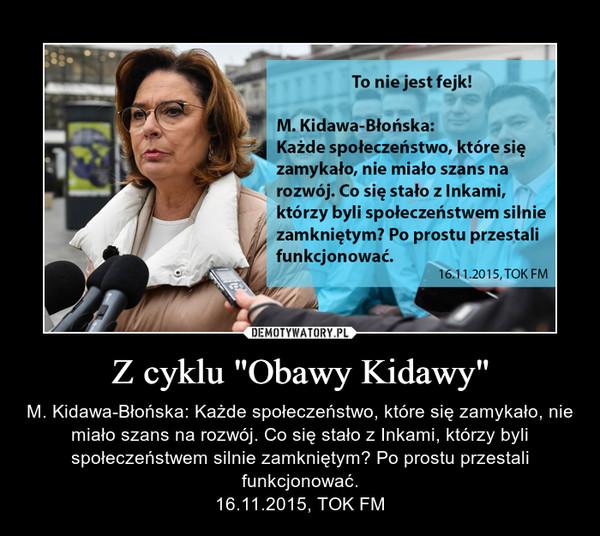 """Z cyklu """"Obawy Kidawy"""" – M. Kidawa-Błońska: Każde społeczeństwo, które się zamykało, nie miało szans na rozwój. Co się stało z Inkami, którzy byli społeczeństwem silnie zamkniętym? Po prostu przestali funkcjonować.16.11.2015, TOK FM"""