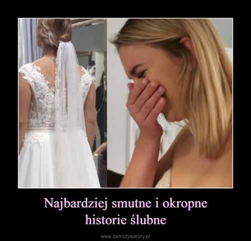 Najbardziej smutne i okropne historie ślubne