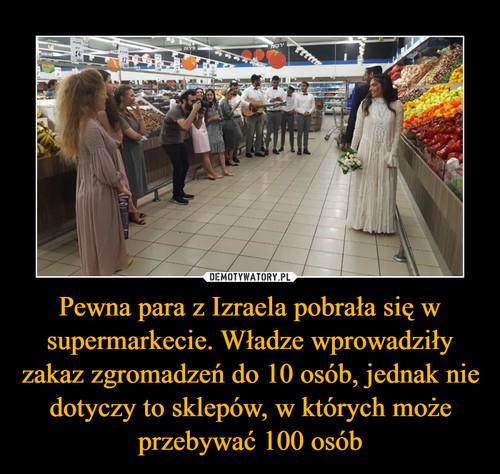 Pewna para z Izraela pobrała się w supermarkecie. Władze wprowadziły zakaz zgromadzeń do 10 osób, jednak nie dotyczy to sklepów, w których może przebywać 100 osób