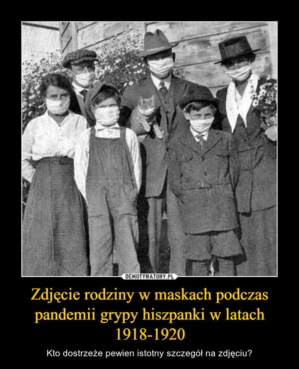 Zdjęcie rodziny w maskach podczas pandemii grypy hiszpanki w latach 1918-1920 – Kto dostrzeże pewien istotny szczegół na zdjęciu?