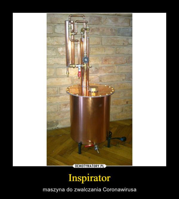 Inspirator – maszyna do zwalczania Coronawirusa