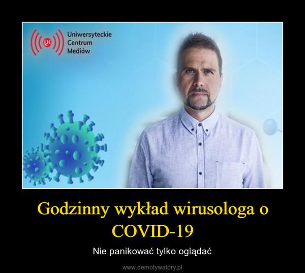 Godzinny wykład wirusologa o COVID-19 – Nie panikować tylko oglądać