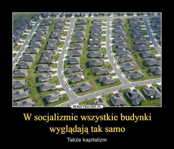 W socjalizmie wszystkie budynki wyglądają tak samo – Także kapitalizm