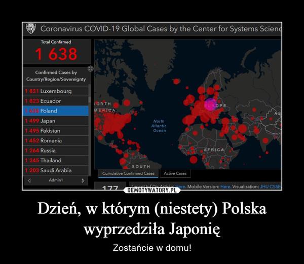 Dzień, w którym (niestety) Polska wyprzedziła Japonię – Zostańcie w domu!