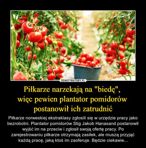 """Piłkarze narzekają na """"biedę"""",  więc pewien plantator pomidorów  postanowił ich zatrudnić"""
