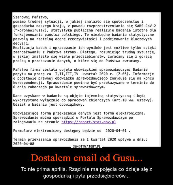 Dostalem email od Gusu... – To nie prima aprilis. Rząd nie ma pojęcia co dzieje się z gospodarkąi pyta przedsiębiorców...
