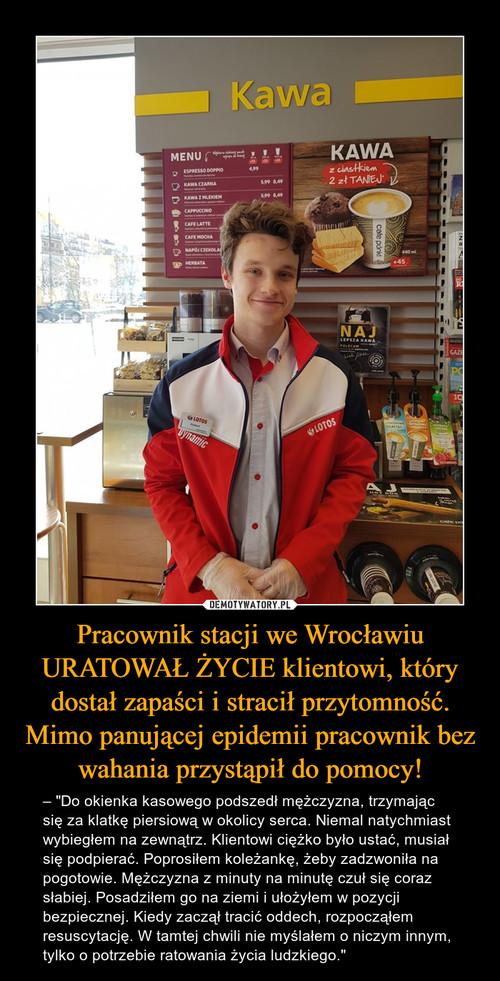 Pracownik stacji we Wrocławiu URATOWAŁ ŻYCIE klientowi, który dostał zapaści i stracił przytomność. Mimo panującej epidemii pracownik bez wahania przystąpił do pomocy!